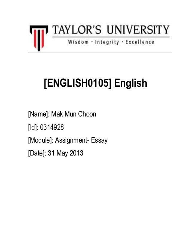 [ENGLISH0105] English [Name]: Mak Mun Choon [Id]: 0314928 [Module]: Assignment- Essay [Date]: 31 May 2013