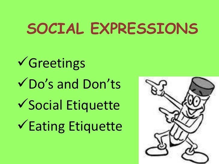 SOCIAL EXPRESSIONSGreetingsDo's and Don'tsSocial EtiquetteEating Etiquette