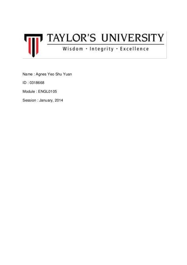 Name : Agnes Yeo Shu Yuan ID : 0318668 Module : ENGL0105 Session : January, 2014