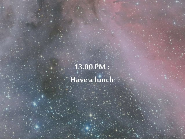 13.00 PM :  Have a lunch