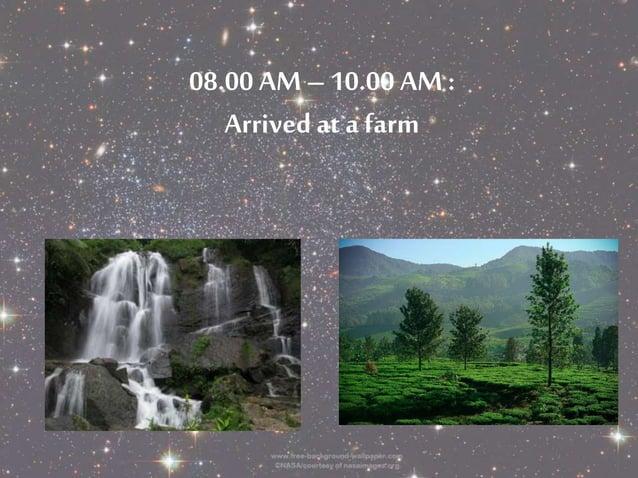 08.00 AM – 10.00 AM :  Arrived at a farm