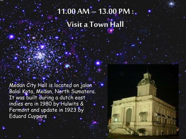 11.00 AM – 13.00 PM :  Visit a Town Hall  Medan City Hall is located on jalan  Balai Kota, Medan, North Sumatera.  It was ...