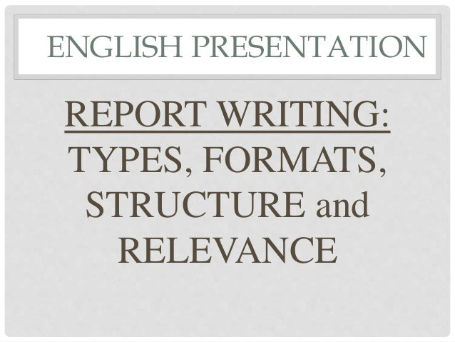 ENGLISH PRESENTATION REPORT WRITING: TYPES, FORMATS, STRUCTURE and RELEVANCE