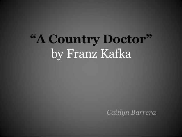 a country doctor franz kafka essay Frank kafka sample essay frank kafka a short analysis and comparison of franz kafka 's the bucket rider and a country doctor in this essay.