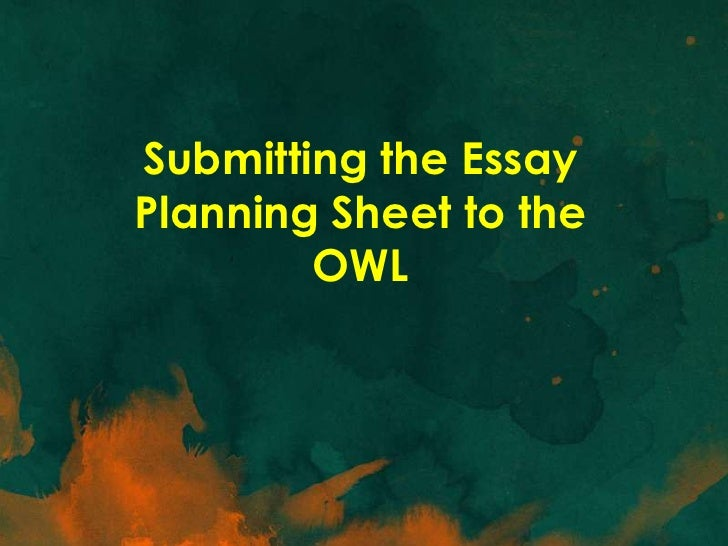 Submitting the EssayPlanning Sheet to the        OWL