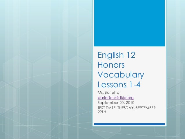 English 12 Honors Vocabulary Lessons 1-4 Ms. Barletta barlettac@dkja.org September 20, 2010 TEST DATE: TUESDAY, SEPTEMBER ...