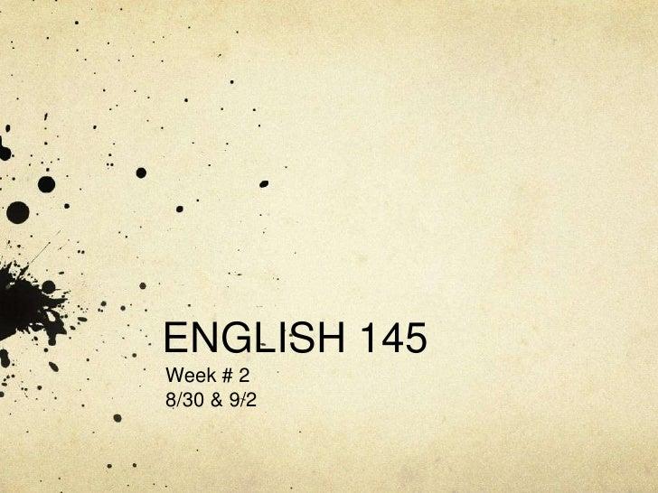 ENGLISH 145<br />Week # 2<br />8/30 & 9/2<br />