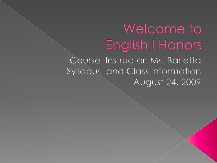 Welcome to English I Honors<br />Course  Instructor: Ms. Barletta<br />Syllabus  and Class Information<br />August 24, 200...