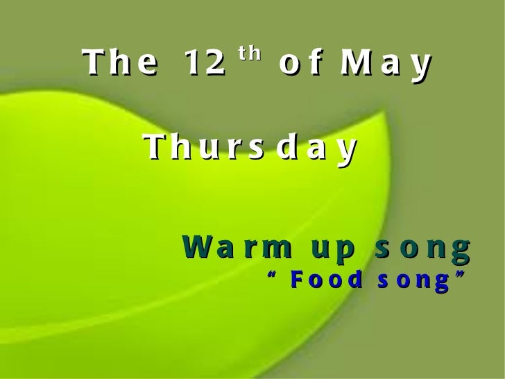 "The 12 th  of May   Thursday Warm up song ""Food song"""