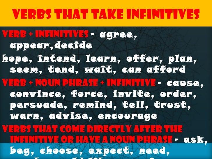Verbs that take infinitives <ul><li>Verb + infinitives   – agree, appear,decide </li></ul><ul><li>hope, intend, learn, off...