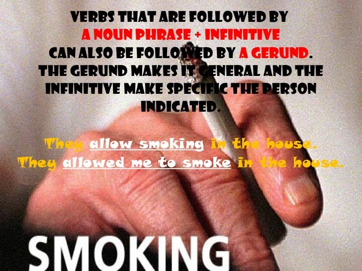 Verbs that are followed by  a noun phrase + infinitive can also be followed by  a gerund . The gerund makes it general and...