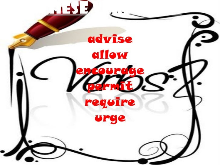 These verbs are: advise allow encourage permit require urge