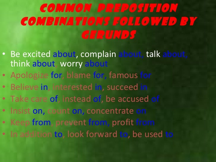 Common  preposition combinations followed by gerunds <ul><li>Be excited  about ,   complain  about,   talk   about,   thin...