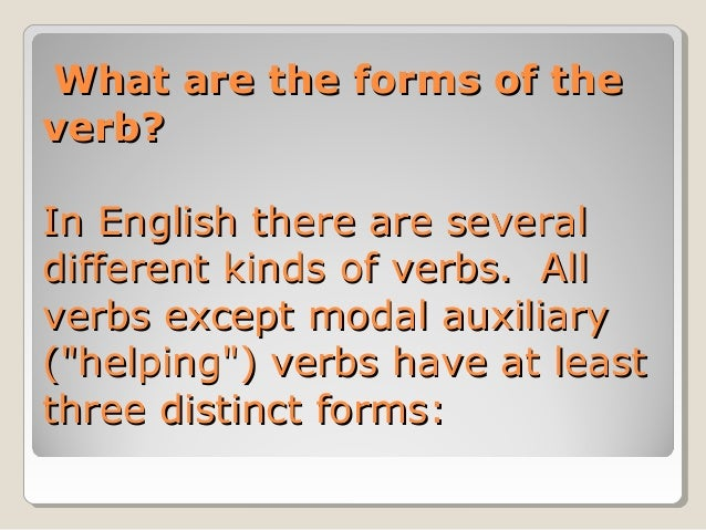 What are the forms of the What are the forms of the verb?verb?  In English there are several In English there are severa...