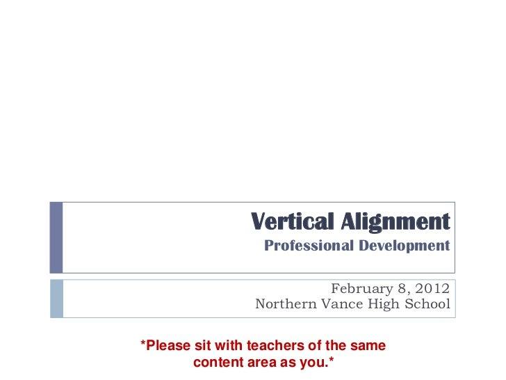 Vertical Alignment                  Professional Development                           February 8, 2012                 No...