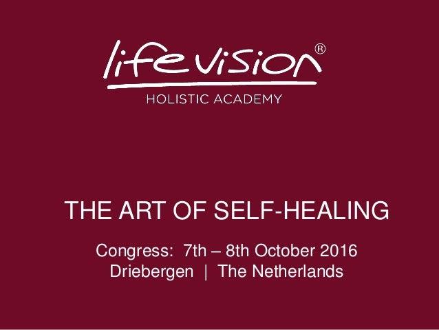 THE ART OF SELF-HEALING Congress: 7th – 8th October 2016 Driebergen | The Netherlands