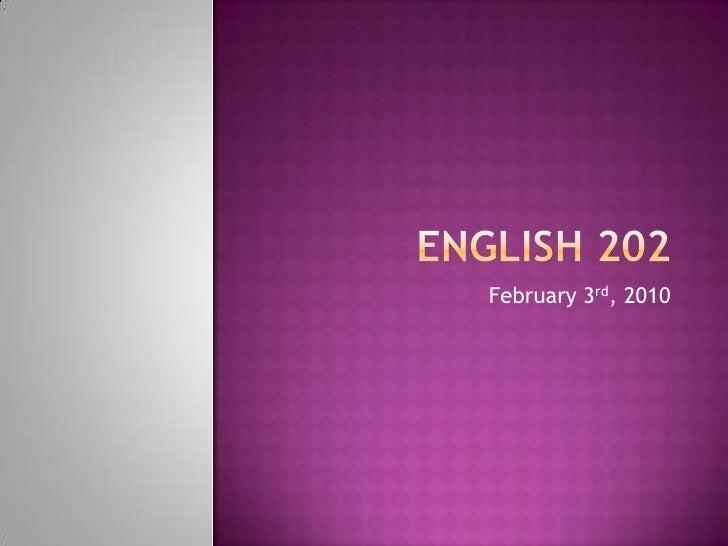English 202<br />February 3rd, 2010<br />