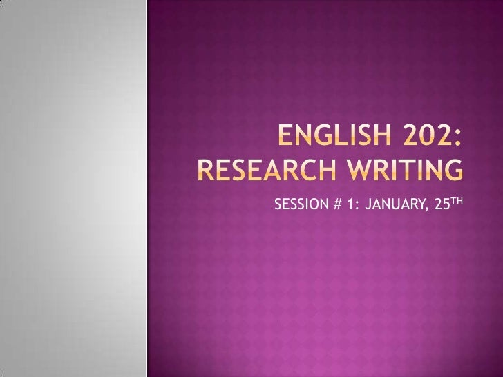 ENGLISH 202: RESEARCH WRITING<br />SESSION # 1: JANUARY, 25TH<br />