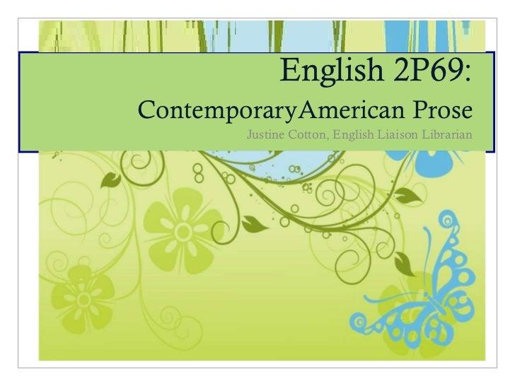 English 2P69:  ContemporaryAmerican Prose Justine Cotton, English Liaison Librarian