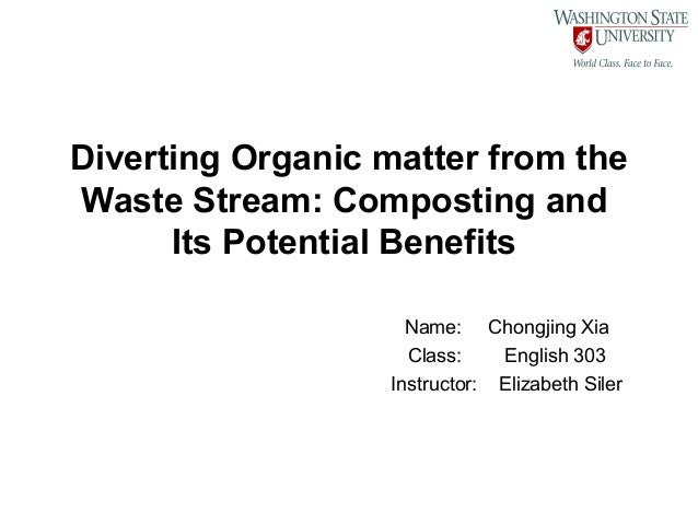 Diverting Organic matter from theWaste Stream: Composting and      Its Potential Benefits                    Name: Chongji...