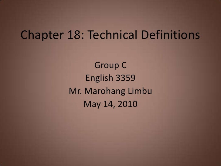 Chapter 18: Technical Definitions<br />Group C<br />English 3359<br />Mr. MarohangLimbu<br />May 14, 2010<br />
