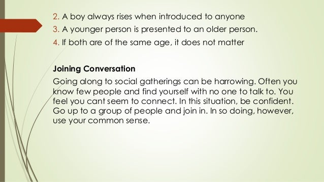 2. A boy always rises when introduced to anyone 3. A younger person is presented to an older person. 4. If both are of the...