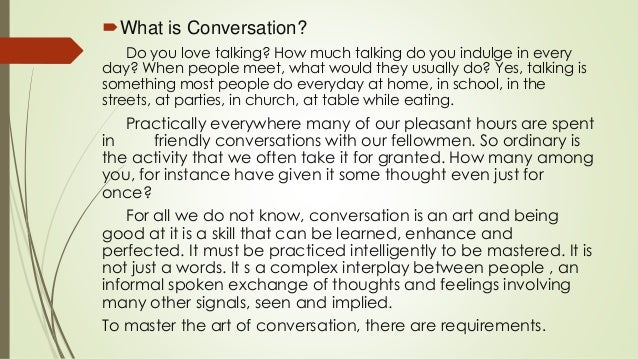 What is Conversation? Do you love talking? How much talking do you indulge in every day? When people meet, what would the...