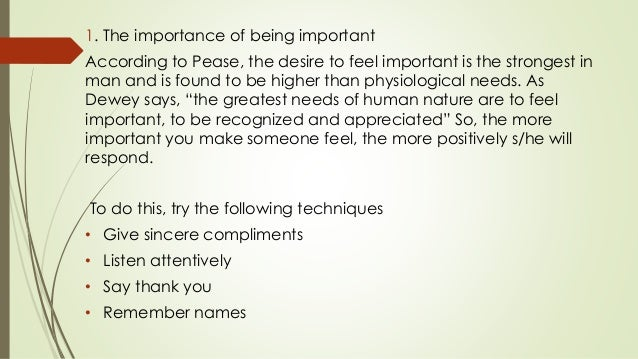 1. The importance of being important According to Pease, the desire to feel important is the strongest in man and is found...