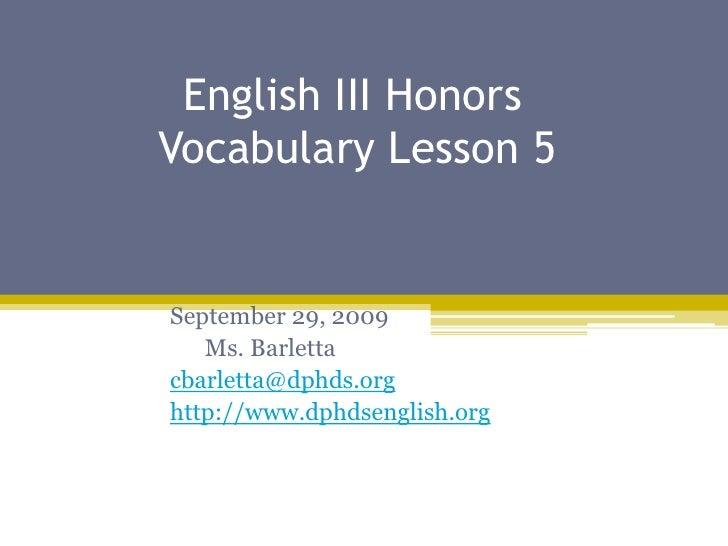 English III Honors          Vocabulary Lesson 5<br />September 29, 2009<br />      Ms. Barletta<br />cbarletta@dphds.org...