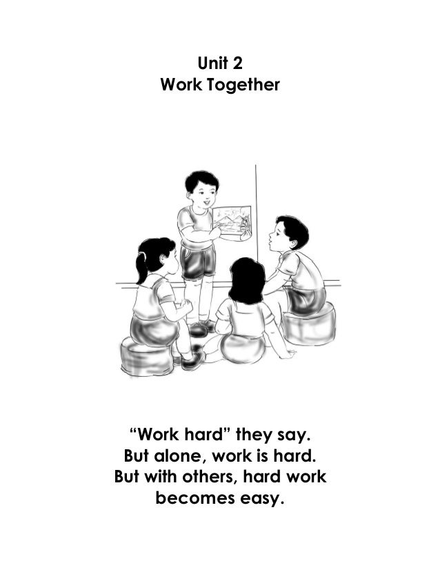 "Unit 2 Work Together ""Work hard"" they say. But alone, work is hard. But with others, hard work becomes easy."