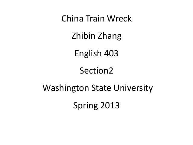 China Train WreckZhibin ZhangEnglish 403Section2Washington State UniversitySpring 2013