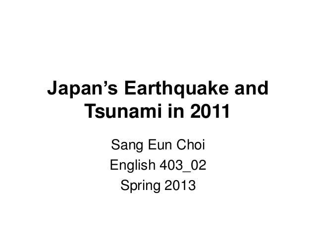 Japan's Earthquake andTsunami in 2011Sang Eun ChoiEnglish 403_02Spring 2013