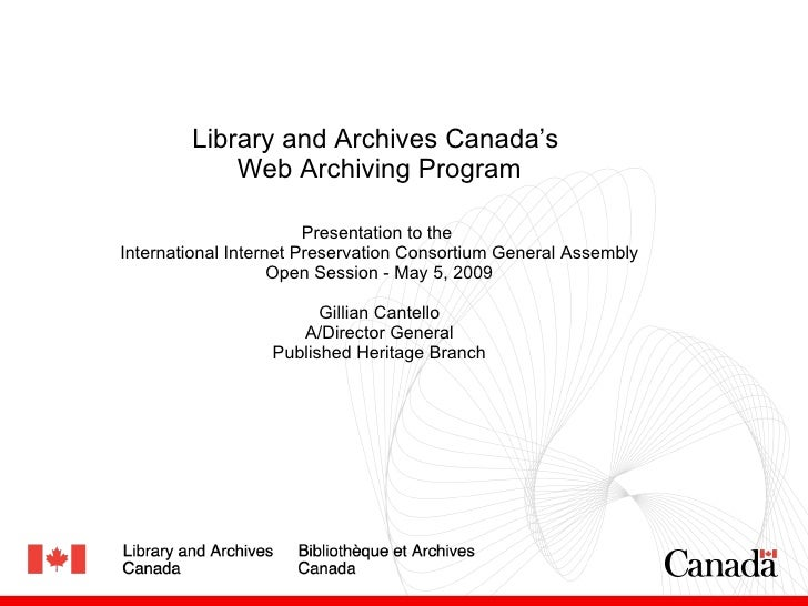Library and Archives Canada's  Web Archiving Program Presentation to the  International Internet Preservation Consortium G...
