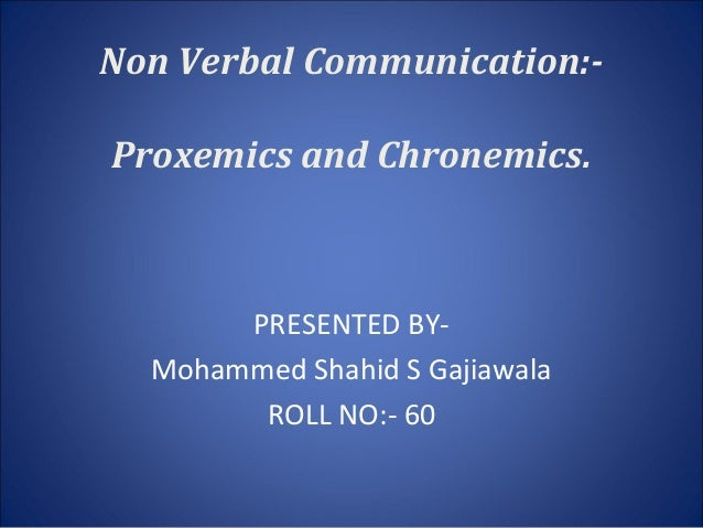 Proxemics And Chronemics Chronemics or the use of time, time sense, value for time and timing in communication 2. proxemics and chronemics