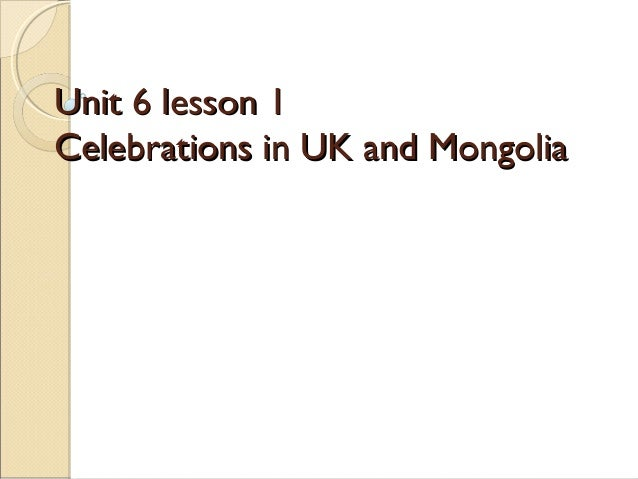 Unit 6 lesson 1Celebrations in UK and Mongolia