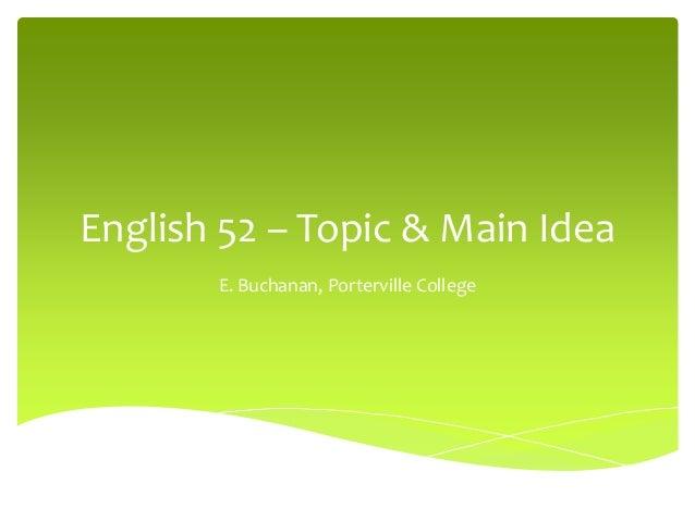 English 52 – Topic & Main Idea E. Buchanan, Porterville College