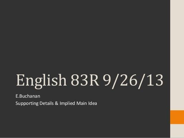 English 83R 9/26/13 E.Buchanan Supporting Details & Implied Main Idea