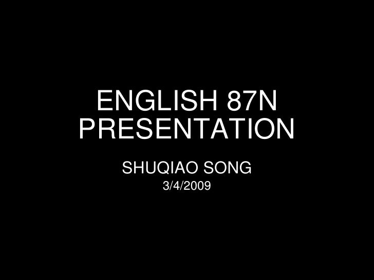ENGLISH 87N PRESENTATION SHUQIAO SONG 3/4/2009