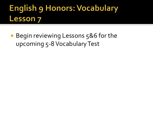  Begin reviewing Lessons 5&6 for the upcoming 5-8VocabularyTest
