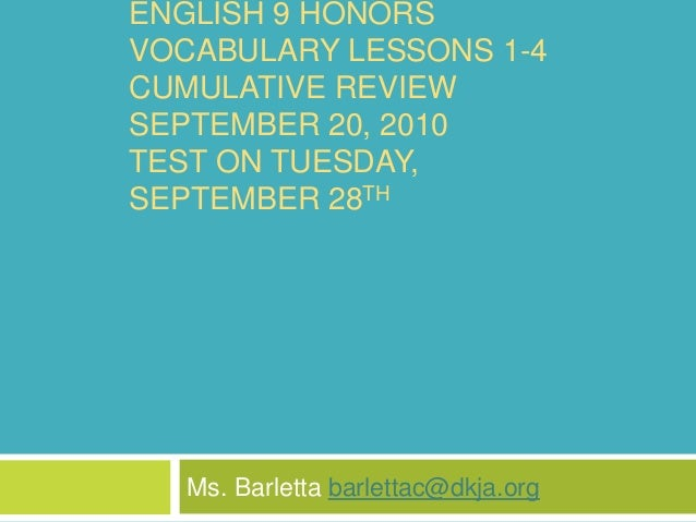 ENGLISH 9 HONORS VOCABULARY LESSONS 1-4 CUMULATIVE REVIEW SEPTEMBER 20, 2010 TEST ON TUESDAY, SEPTEMBER 28TH Ms. Barletta ...