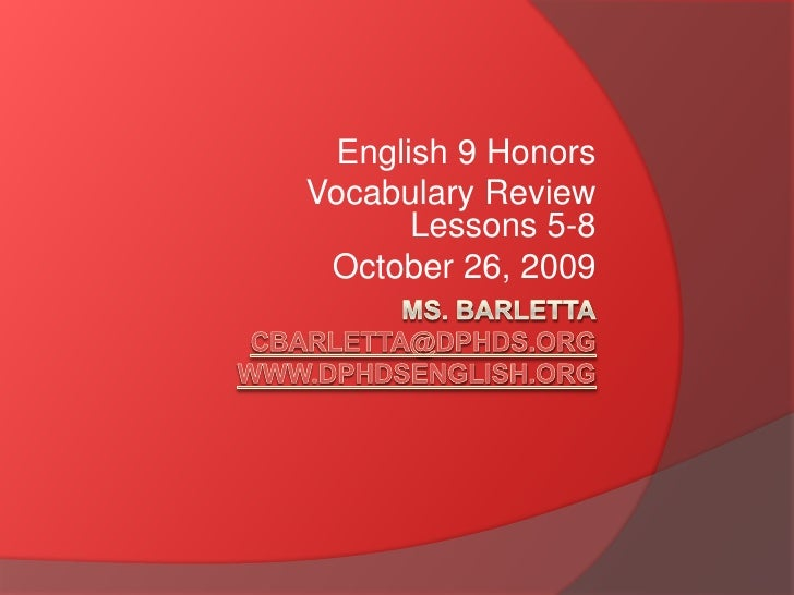 Ms. Barlettacbarletta@dphds.orgwww.dphdsenglish.org<br />English 9 Honors<br />   		Vocabulary Review Lessons 5-8<br />Oct...