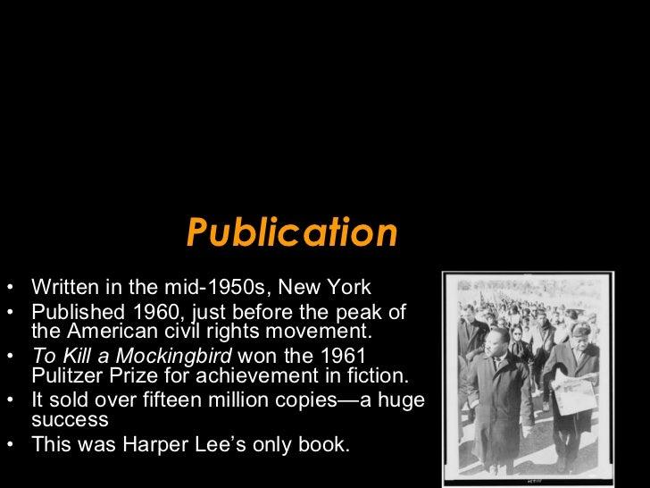 Publication <ul><li>Written in the mid-1950s, New York  </li></ul><ul><li>Published 1960, just before the peak of the Amer...