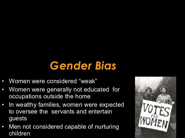 """Gender Bias <ul><li>Women were considered """"weak"""" </li></ul><ul><li>Women were generally not educated  for occupations outs..."""