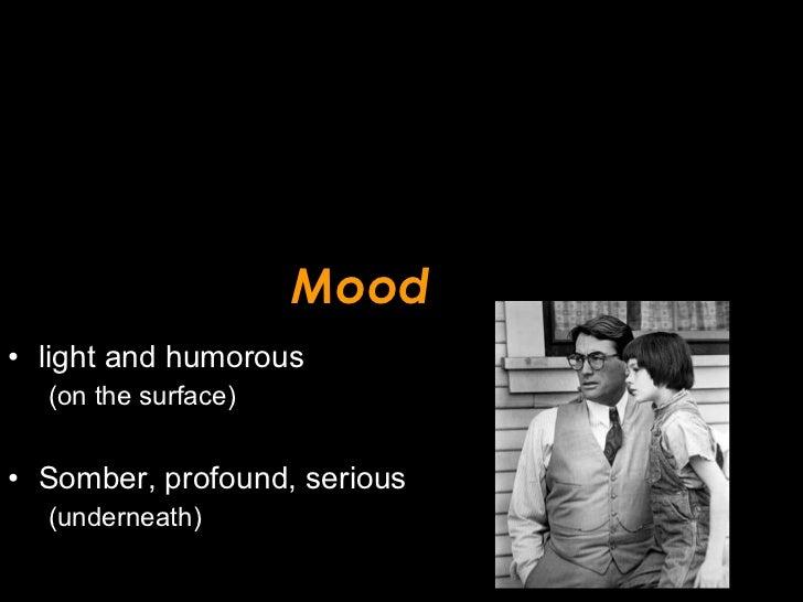 Mood <ul><li>light and humorous </li></ul><ul><ul><li>(on the surface) </li></ul></ul><ul><li>Somber, profound, serious </...