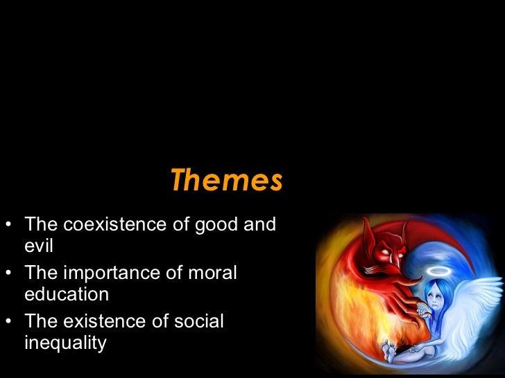 Themes <ul><li>The coexistence of good and evil </li></ul><ul><li>The importance of moral education </li></ul><ul><li>The ...