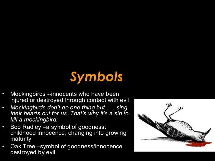 Symbols <ul><li>Mockingbirds --innocents who have been injured or destroyed through contact with evil  </li></ul><ul><li>M...