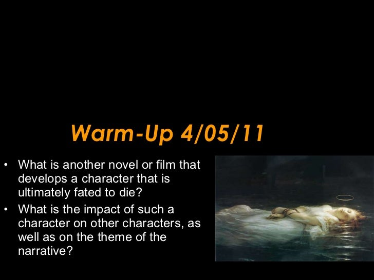 Warm-Up 4/05/11 <ul><li>What is another novel or film that develops a character that is ultimately fated to die?  </li></u...