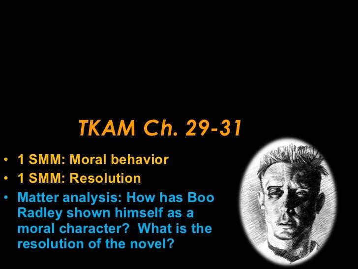TKAM Ch. 29-31 <ul><li>1 SMM: Moral behavior </li></ul><ul><li>1 SMM: Resolution </li></ul><ul><li>Matter analysis: How ha...
