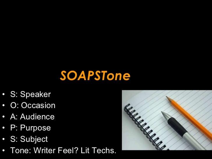 SOAPSTone <ul><li>S: Speaker </li></ul><ul><li>O: Occasion </li></ul><ul><li>A: Audience </li></ul><ul><li>P: Purpose </li...
