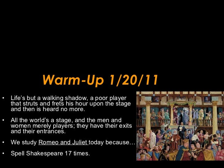 Warm-Up 1/20/11 <ul><li>Life's but a walking shadow, a poor player that struts and frets his hour upon the stage and then ...